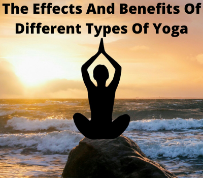 The Effects And Benefits Of Different Types Of Yoga (2)