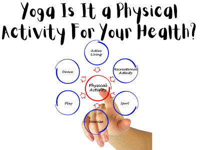Yoga Is It a Physical Activity For Your Health_