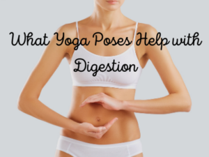 What Yoga Poses Help with Digestion